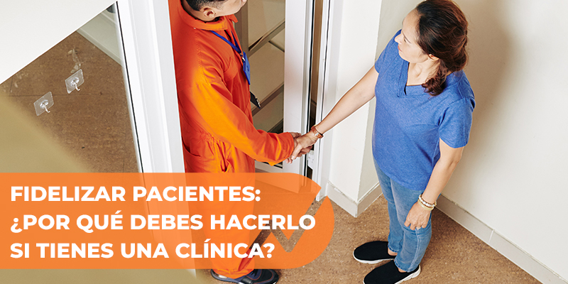 Fidelizar pacientes, por qué debes hacerlo si tienes una clínica dental