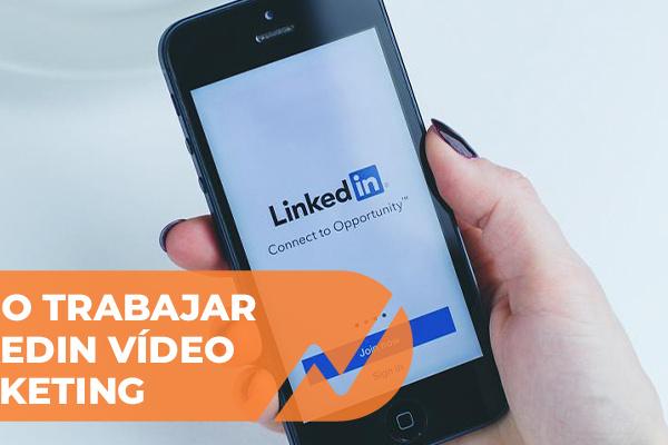 LinkedIn vídeo marketing